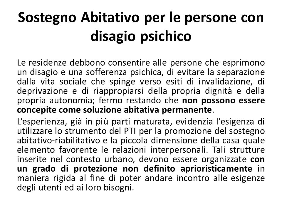 Sostegno Abitativo per le persone con disagio psichico Le residenze debbono consentire alle persone che esprimono un disagio e una sofferenza psichica