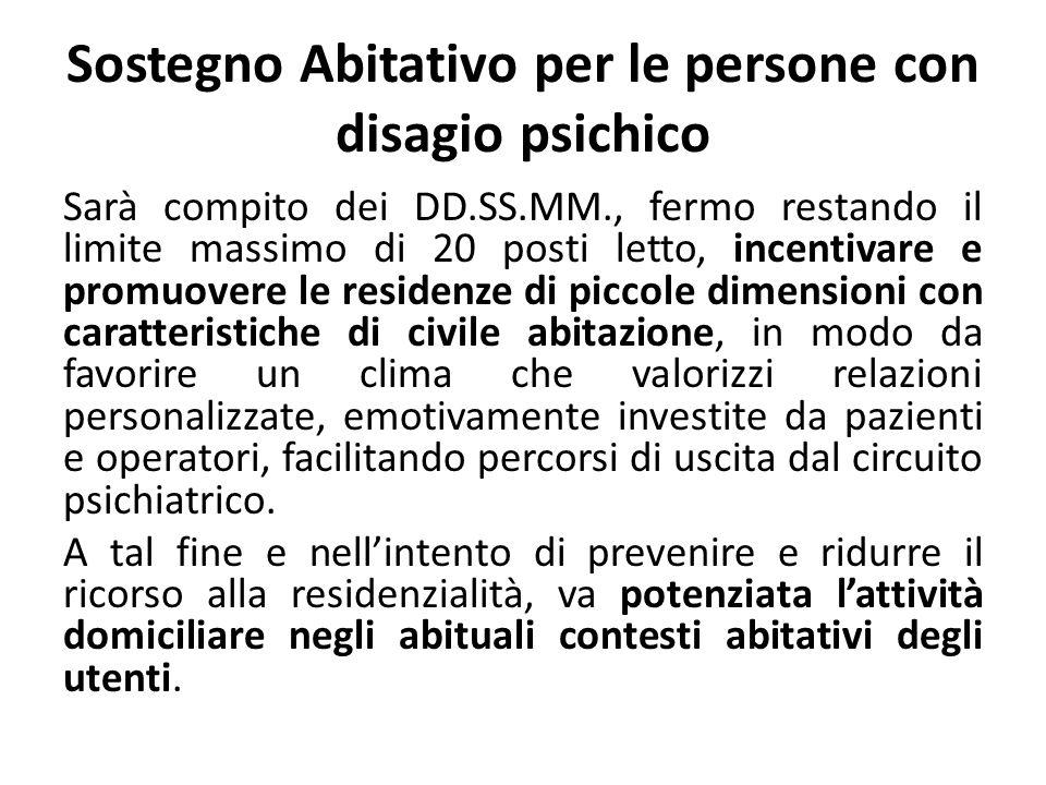 Sostegno Abitativo per le persone con disagio psichico Sarà compito dei DD.SS.MM., fermo restando il limite massimo di 20 posti letto, incentivare e p