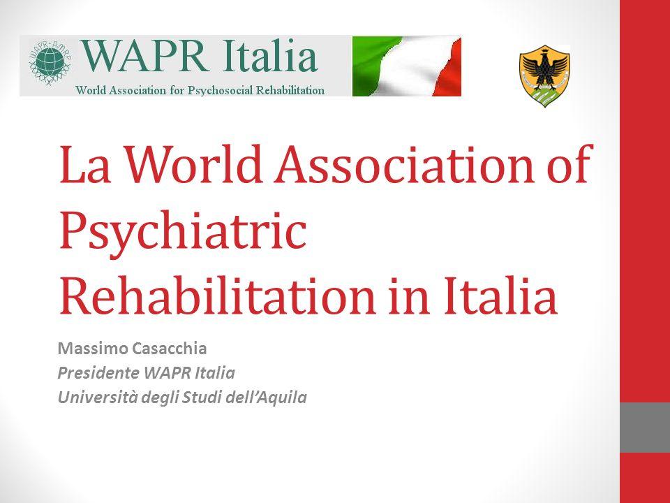 La World Association of Psychiatric Rehabilitation in Italia Massimo Casacchia Presidente WAPR Italia Università degli Studi dellAquila