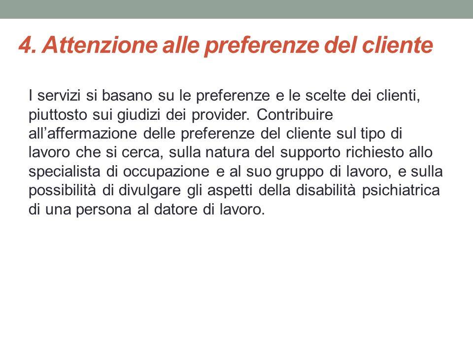 4. Attenzione alle preferenze del cliente I servizi si basano su le preferenze e le scelte dei clienti, piuttosto sui giudizi dei provider. Contribuir