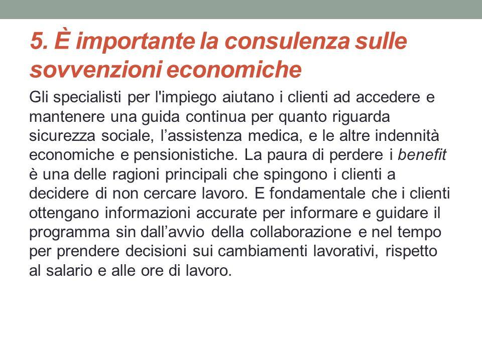5. È importante la consulenza sulle sovvenzioni economiche Gli specialisti per l'impiego aiutano i clienti ad accedere e mantenere una guida continua