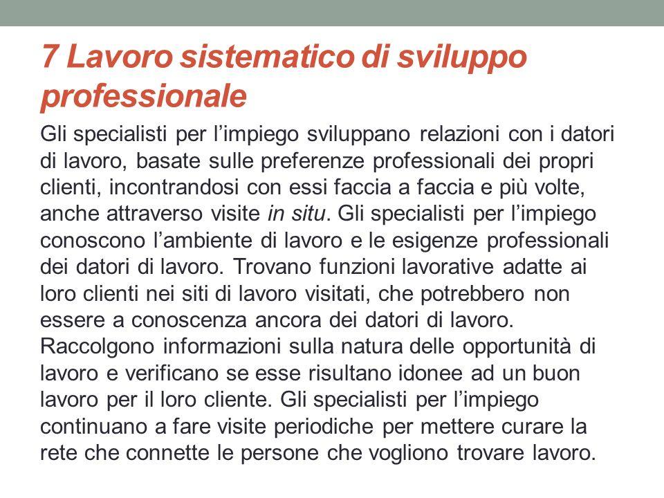 7 Lavoro sistematico di sviluppo professionale Gli specialisti per limpiego sviluppano relazioni con i datori di lavoro, basate sulle preferenze profe