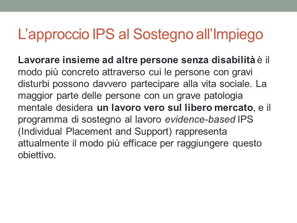 Lapproccio IPS al Sostegno allImpiego Lavorare insieme ad altre persone senza disabilità è il modo più concreto attraverso cui le persone con gravi di