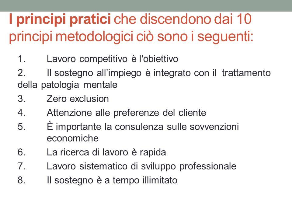 I principi pratici che discendono dai 10 principi metodologici ciò sono i seguenti: 1.Lavoro competitivo è l'obiettivo 2.Il sostegno allimpiego è inte