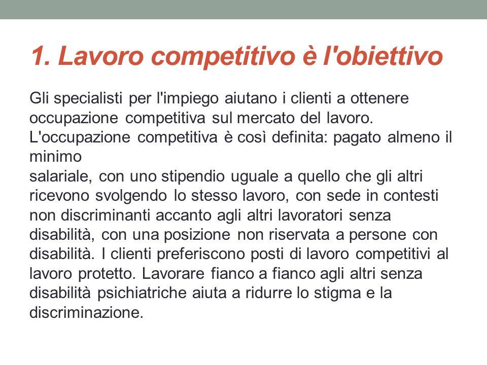1. Lavoro competitivo è l'obiettivo Gli specialisti per l'impiego aiutano i clienti a ottenere occupazione competitiva sul mercato del lavoro. L'occup