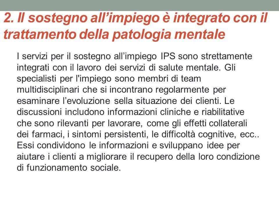 2. Il sostegno allimpiego è integrato con il trattamento della patologia mentale I servizi per il sostegno allimpiego IPS sono strettamente integrati