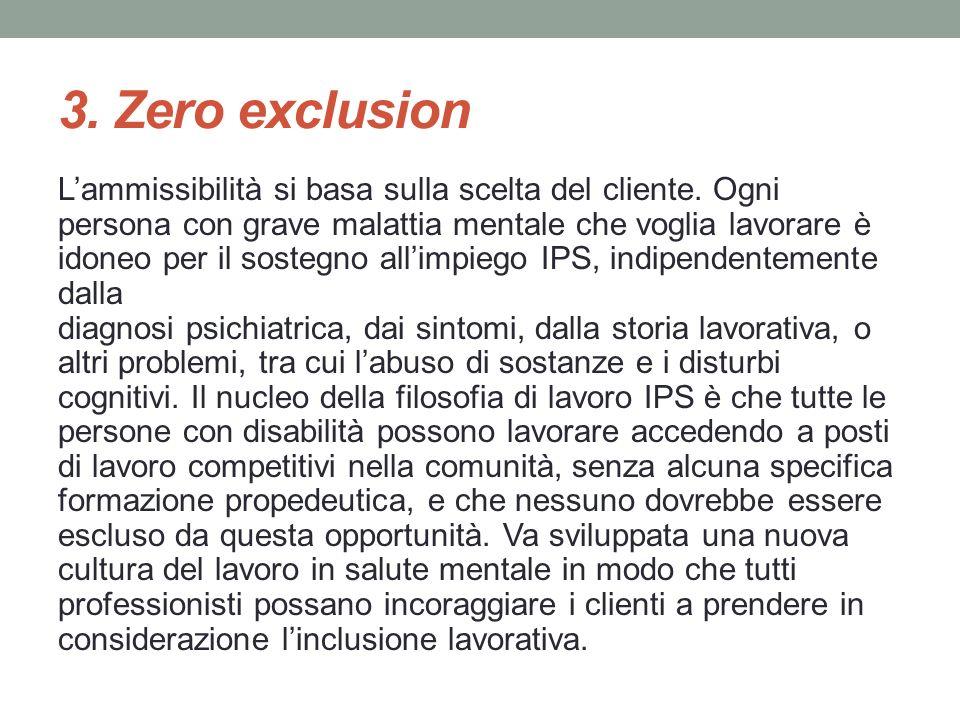 3. Zero exclusion Lammissibilità si basa sulla scelta del cliente. Ogni persona con grave malattia mentale che voglia lavorare è idoneo per il sostegn