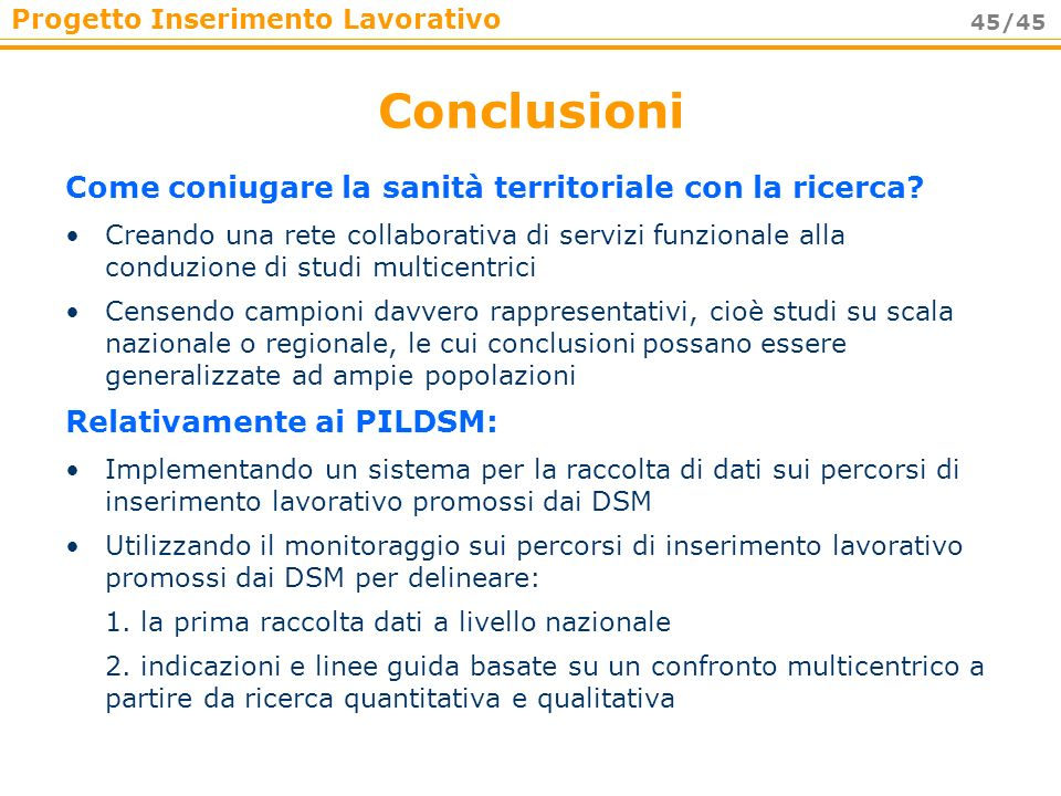 Progetto Inserimento Lavorativo 45/45 Conclusioni Come coniugare la sanità territoriale con la ricerca? Creando una rete collaborativa di servizi funz