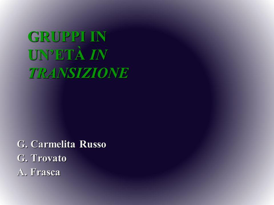 GRUPPI IN UNETÀ IN TRANSIZIONE G. Carmelita Russo G. Trovato A. Frasca