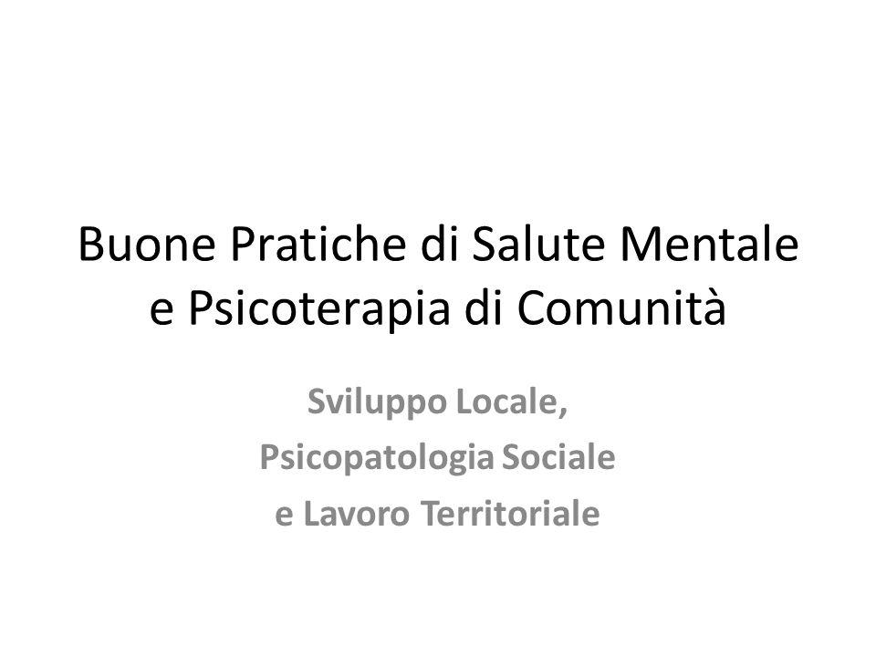 Buone Pratiche di Salute Mentale e Psicoterapia di Comunità Sviluppo Locale, Psicopatologia Sociale e Lavoro Territoriale