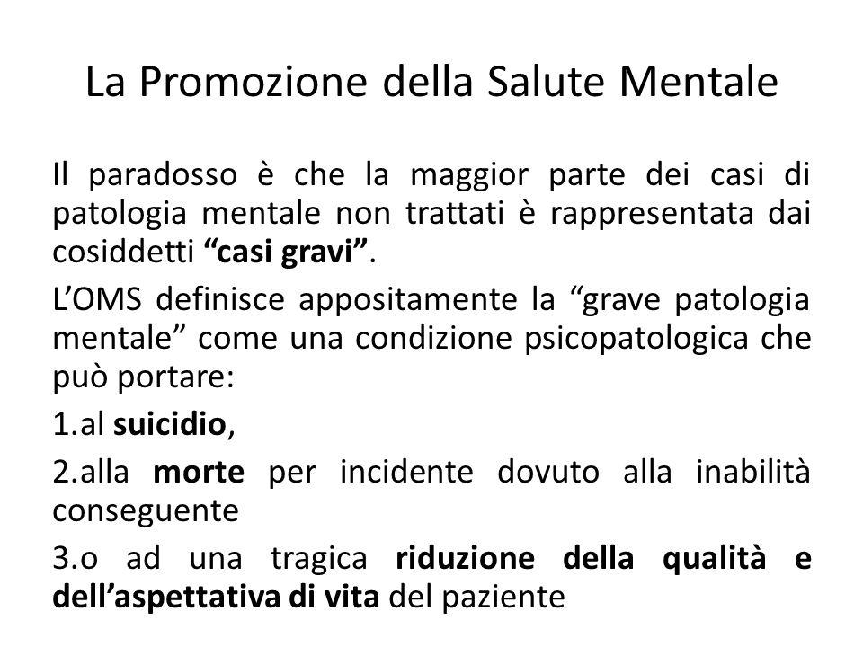 La Promozione della Salute Mentale Il paradosso è che la maggior parte dei casi di patologia mentale non trattati è rappresentata dai cosiddetti casi
