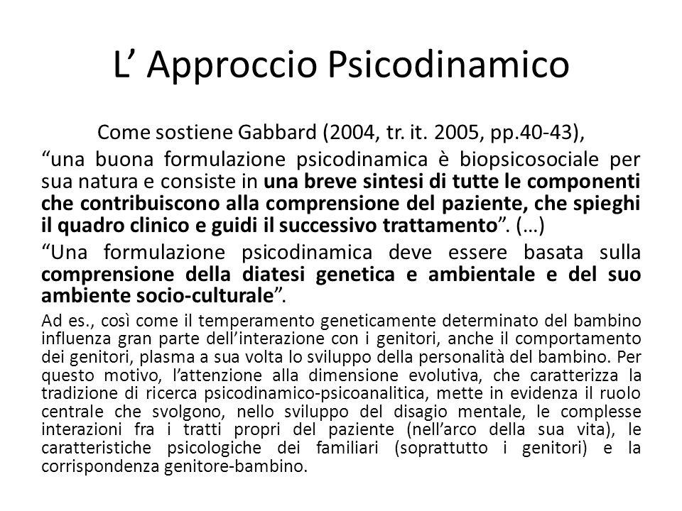 L Approccio Psicodinamico Come sostiene Gabbard (2004, tr. it. 2005, pp.40-43), una buona formulazione psicodinamica è biopsicosociale per sua natura