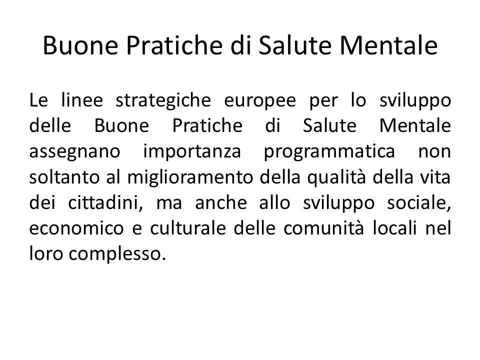 Buone Pratiche di Salute Mentale Le linee strategiche europee per lo sviluppo delle Buone Pratiche di Salute Mentale assegnano importanza programmatic