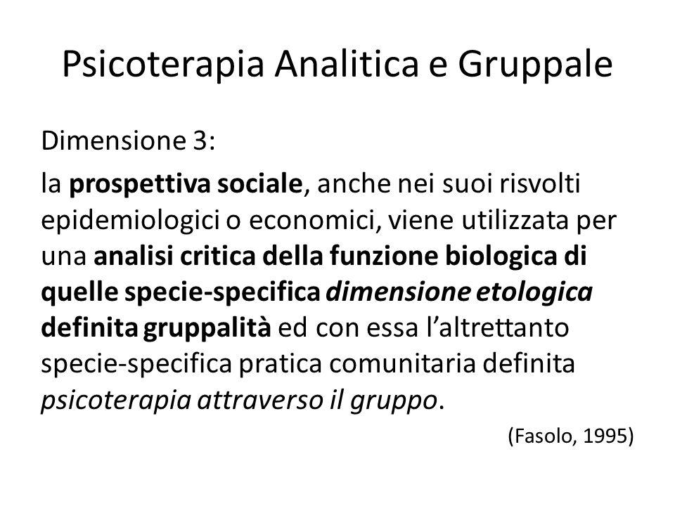 Psicoterapia Analitica e Gruppale Dimensione 3: la prospettiva sociale, anche nei suoi risvolti epidemiologici o economici, viene utilizzata per una a