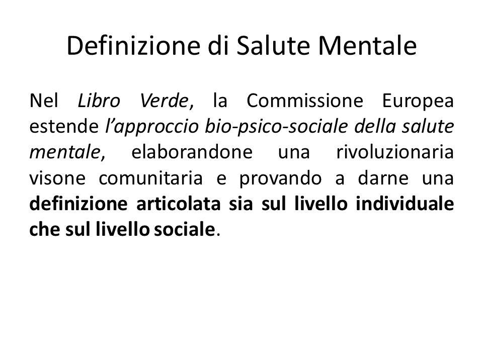 Definizione di Salute Mentale Nel Libro Verde, la Commissione Europea estende lapproccio bio-psico-sociale della salute mentale, elaborandone una rivo
