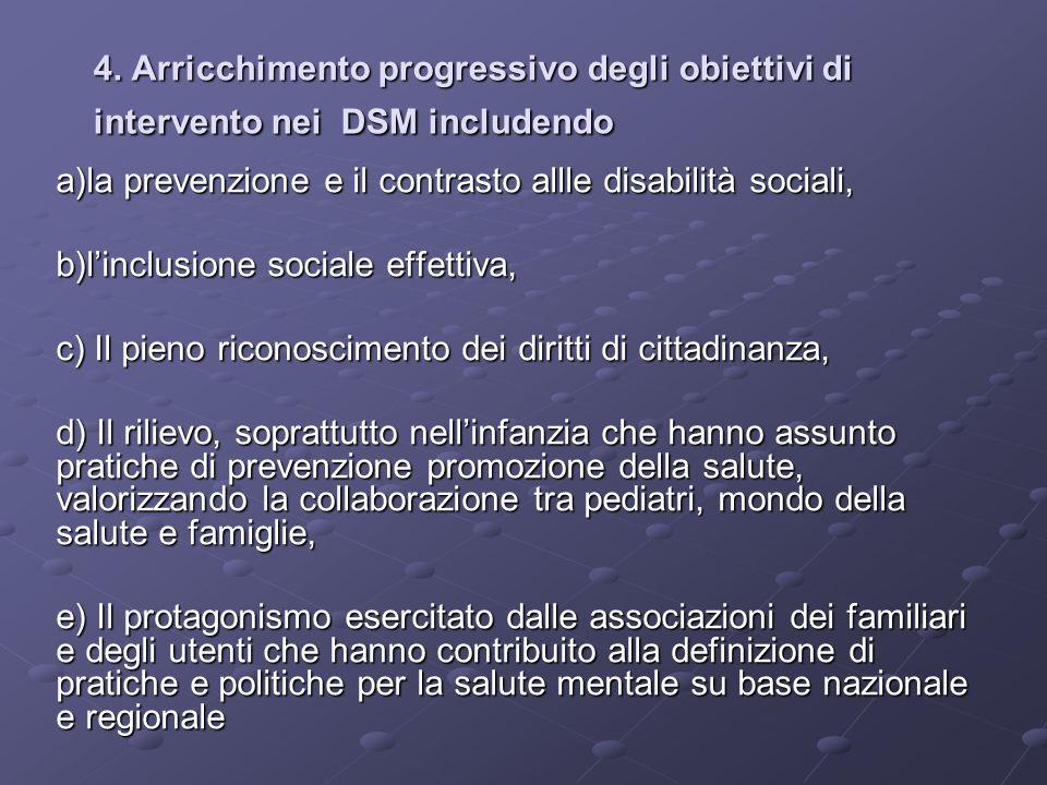 4. Arricchimento progressivo degli obiettivi di intervento nei DSM includendo a)la prevenzione e il contrasto allle disabilità sociali, b)linclusione