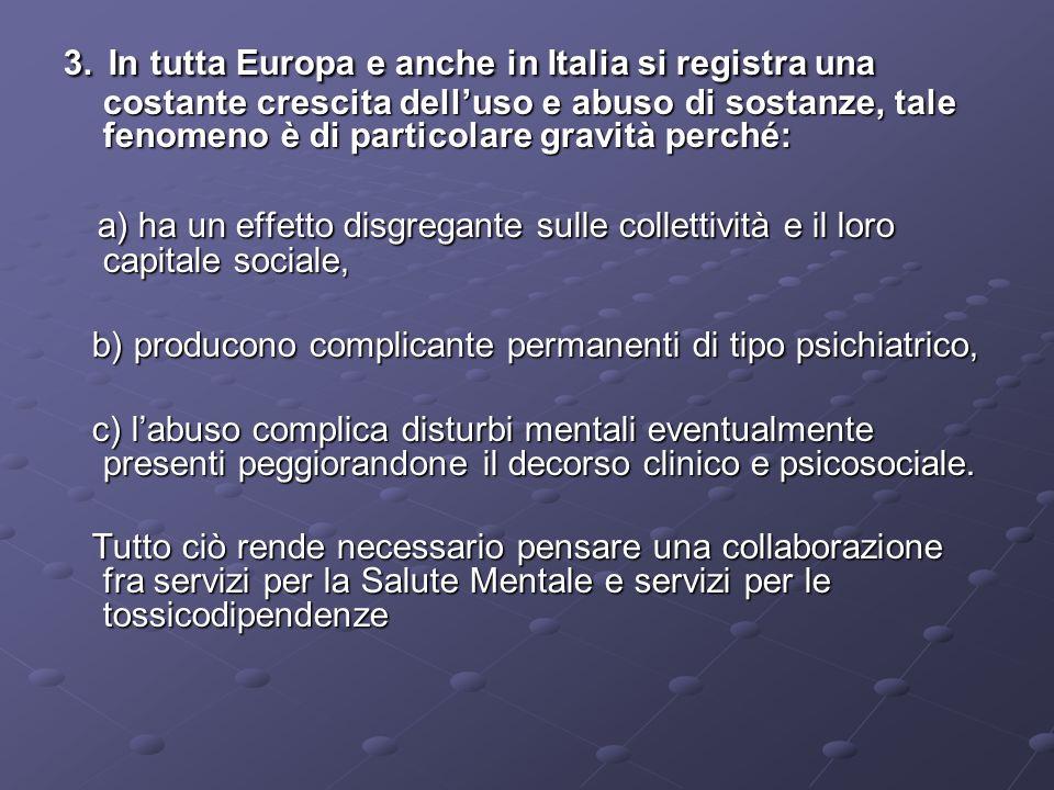 3. In tutta Europa e anche in Italia si registra una costante crescita delluso e abuso di sostanze, tale fenomeno è di particolare gravità perché: a)