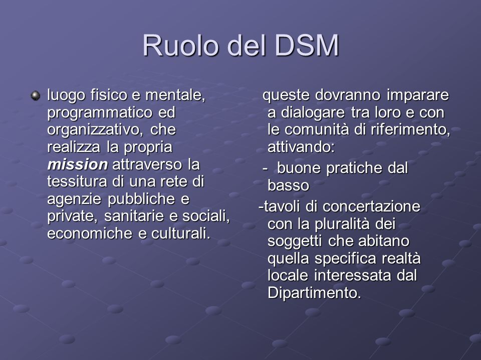 Ruolo del DSM luogo fisico e mentale, programmatico ed organizzativo, che realizza la propria mission attraverso la tessitura di una rete di agenzie p