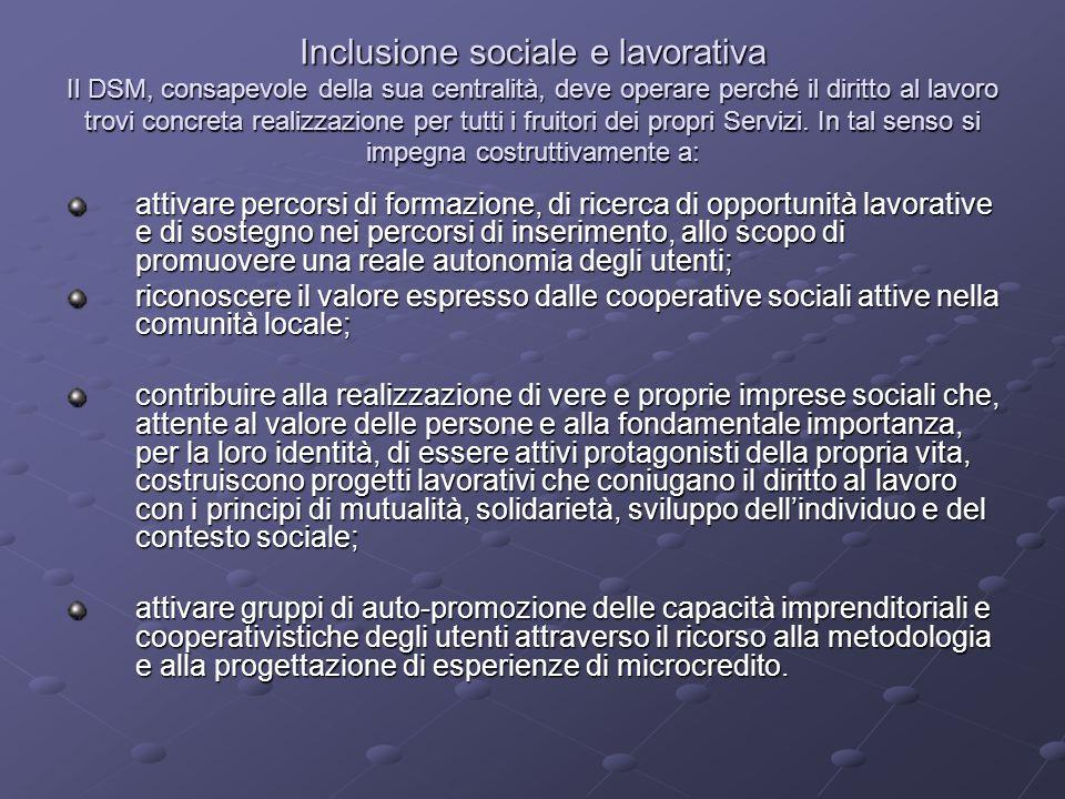 Inclusione sociale e lavorativa Il DSM, consapevole della sua centralità, deve operare perché il diritto al lavoro trovi concreta realizzazione per tu