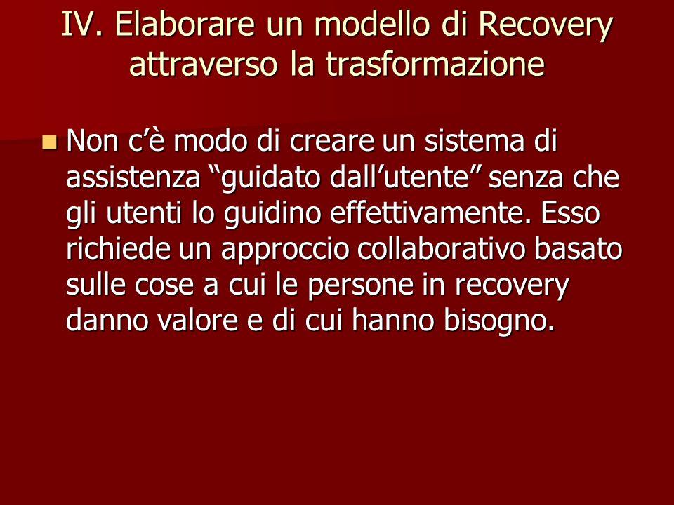 IV. Elaborare un modello di Recovery attraverso la trasformazione Non cè modo di creare un sistema di assistenza guidato dallutente senza che gli uten