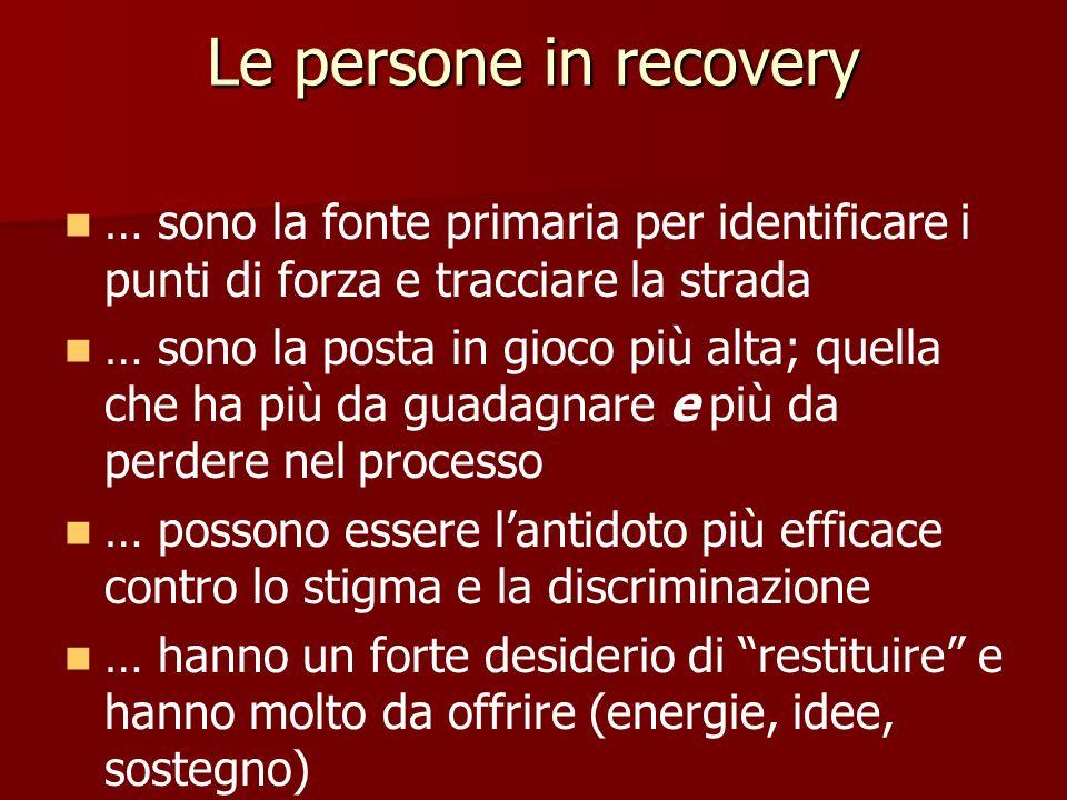 Le persone in recovery … sono la fonte primaria per identificare i punti di forza e tracciare la strada … sono la posta in gioco più alta; quella che