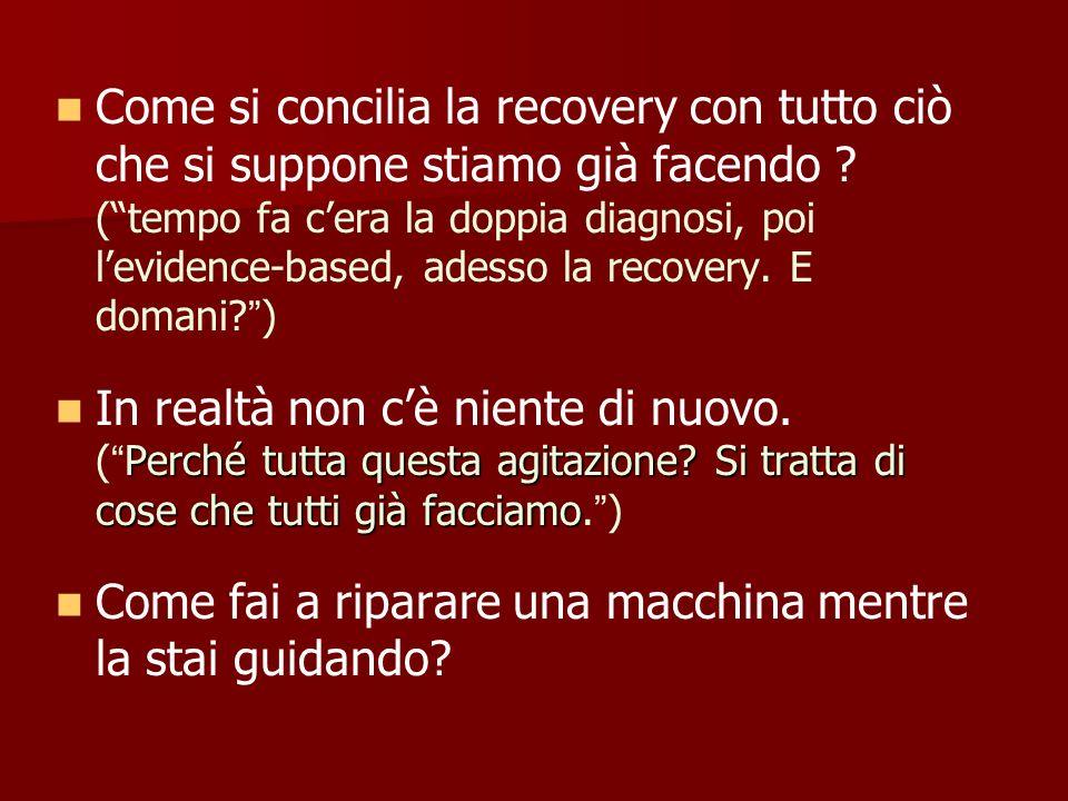 Come si concilia la recovery con tutto ciò che si suppone stiamo già facendo ? (tempo fa cera la doppia diagnosi, poi levidence-based, adesso la recov