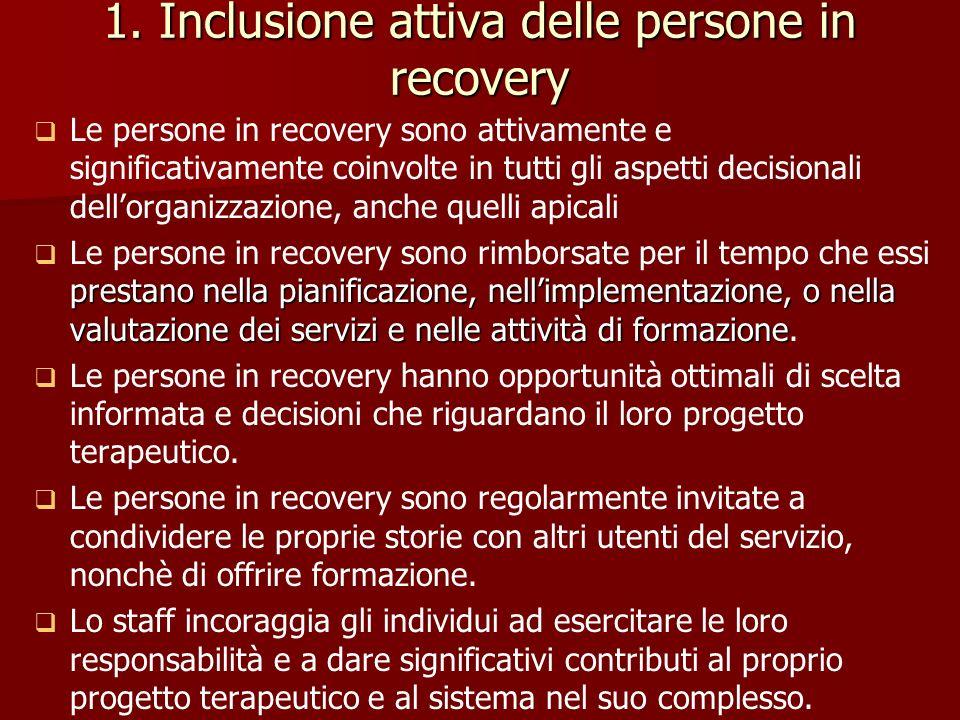 1. Inclusione attiva delle persone in recovery Le persone in recovery sono attivamente e significativamente coinvolte in tutti gli aspetti decisionali
