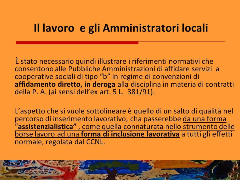 Il lavoro e gli Amministratori locali È stato necessario quindi illustrare i riferimenti normativi che consentono alle Pubbliche Amministrazioni di af