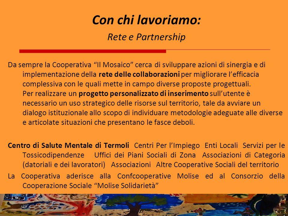 Con chi lavoriamo: Rete e Partnership Da sempre la Cooperativa Il Mosaico cerca di sviluppare azioni di sinergia e di implementazione della rete delle