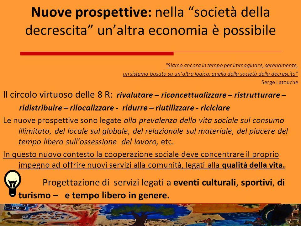 Nuove prospettive: nella società della decrescita unaltra economia è possibile Siamo ancora in tempo per immaginare, serenamente, un sistema basato su