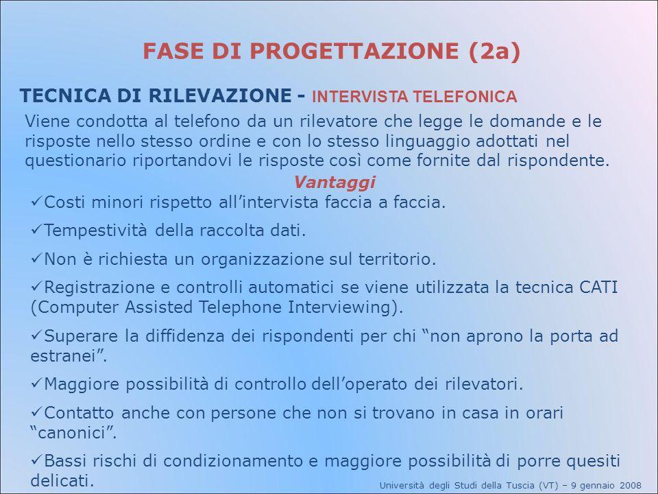 FASE DI PROGETTAZIONE (2a) TECNICA DI RILEVAZIONE - INTERVISTA TELEFONICA Viene condotta al telefono da un rilevatore che legge le domande e le rispos