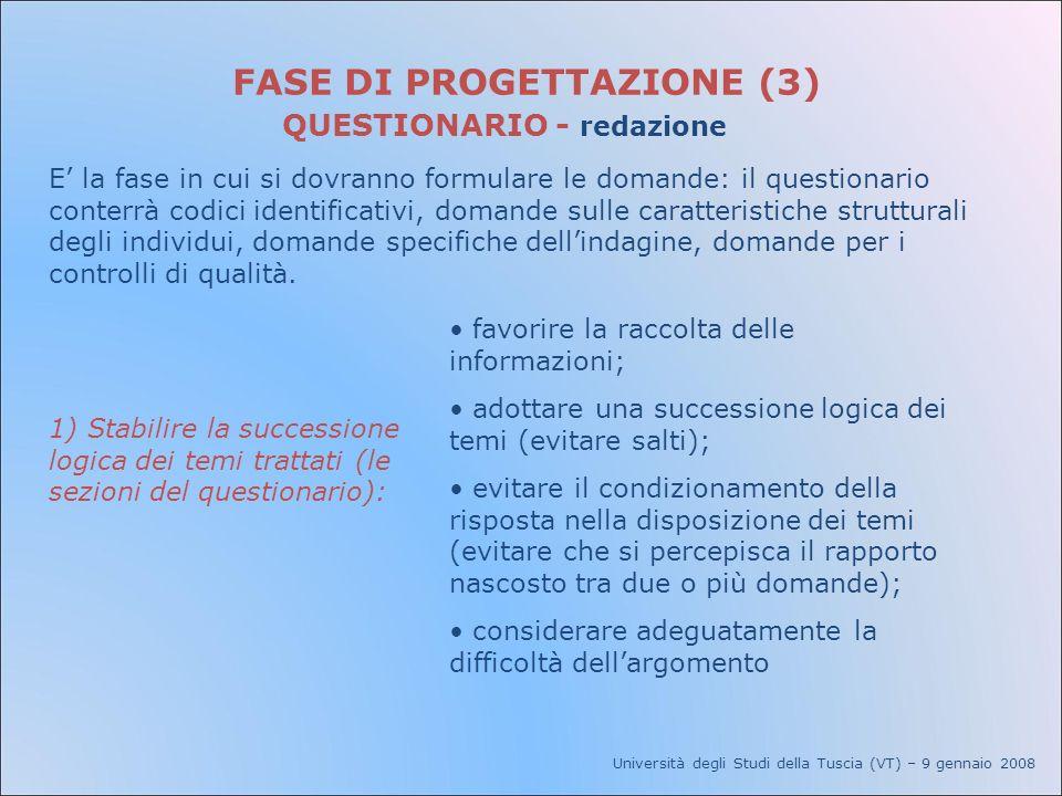 Università degli Studi della Tuscia (VT) – 9 gennaio 2008 FASE DI PROGETTAZIONE (3) QUESTIONARIO - redazione E la fase in cui si dovranno formulare le