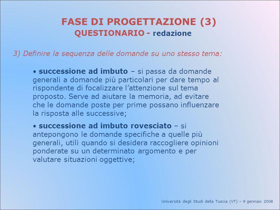 Università degli Studi della Tuscia (VT) – 9 gennaio 2008 FASE DI PROGETTAZIONE (3) QUESTIONARIO - redazione 3) Definire la sequenza delle domande su
