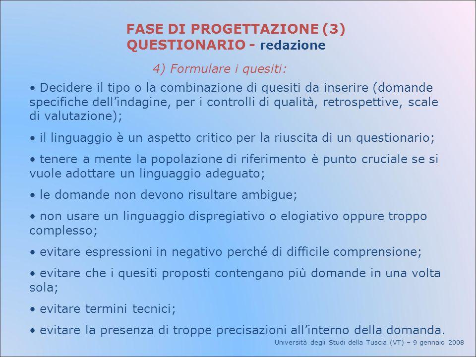 Università degli Studi della Tuscia (VT) – 9 gennaio 2008 FASE DI PROGETTAZIONE (3) QUESTIONARIO - redazione 4) Formulare i quesiti: Decidere il tipo