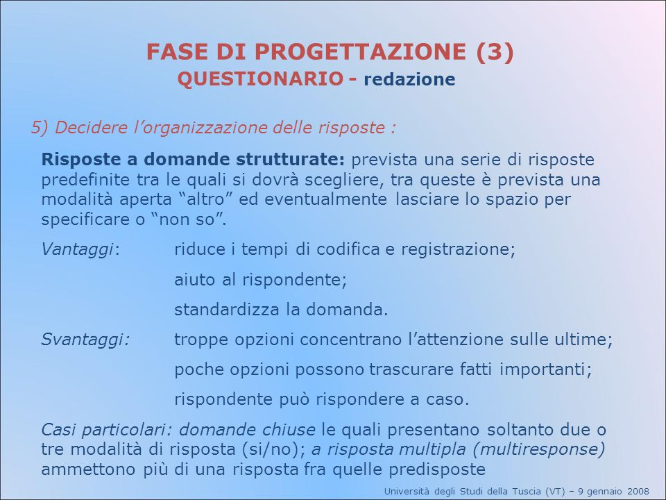 Università degli Studi della Tuscia (VT) – 9 gennaio 2008 FASE DI PROGETTAZIONE (3) QUESTIONARIO - redazione 5) Decidere lorganizzazione delle rispost