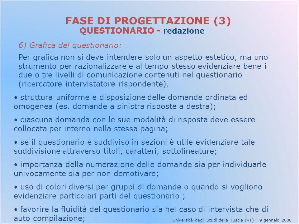 Università degli Studi della Tuscia (VT) – 9 gennaio 2008 FASE DI PROGETTAZIONE (3) QUESTIONARIO - redazione 6) Grafica del questionario: Per grafica
