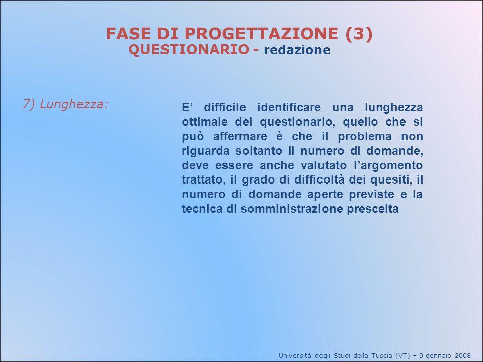 Università degli Studi della Tuscia (VT) – 9 gennaio 2008 FASE DI PROGETTAZIONE (3) QUESTIONARIO - redazione 7) Lunghezza: E difficile identificare un