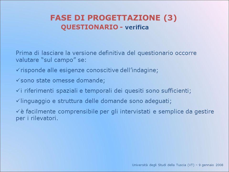 Università degli Studi della Tuscia (VT) – 9 gennaio 2008 FASE DI PROGETTAZIONE (3) QUESTIONARIO - verifica Prima di lasciare la versione definitiva d