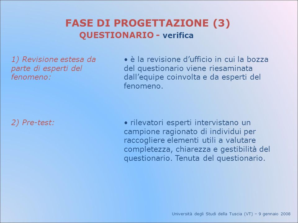 Università degli Studi della Tuscia (VT) – 9 gennaio 2008 FASE DI PROGETTAZIONE (3) QUESTIONARIO - verifica 1) Revisione estesa da parte di esperti de