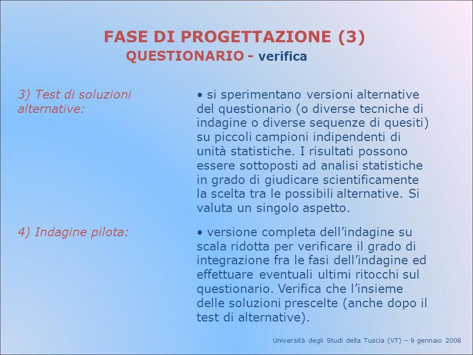 Università degli Studi della Tuscia (VT) – 9 gennaio 2008 FASE DI PROGETTAZIONE (3) QUESTIONARIO - verifica 3) Test di soluzioni alternative: si speri