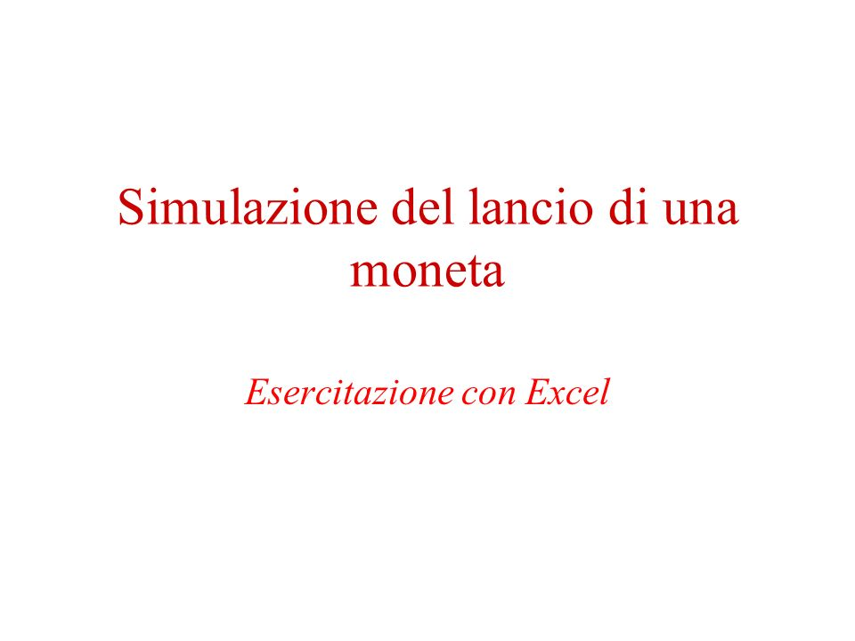 Simulazione del lancio di una moneta Esercitazione con Excel