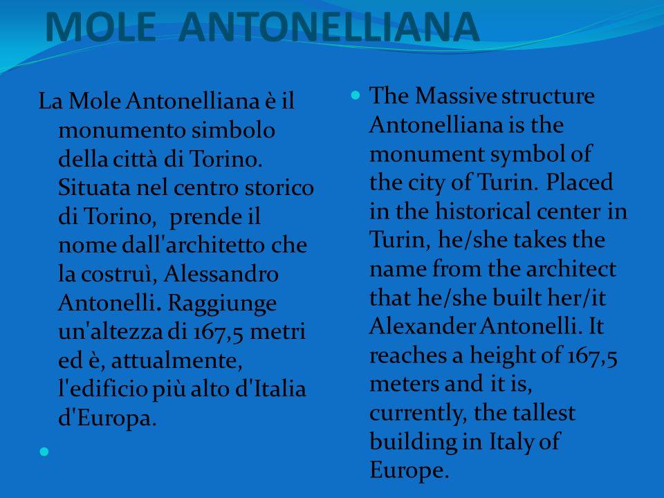 MOLE ANTONELLIANA La Mole Antonelliana è il monumento simbolo della città di Torino. Situata nel centro storico di Torino, prende il nome dall'archite