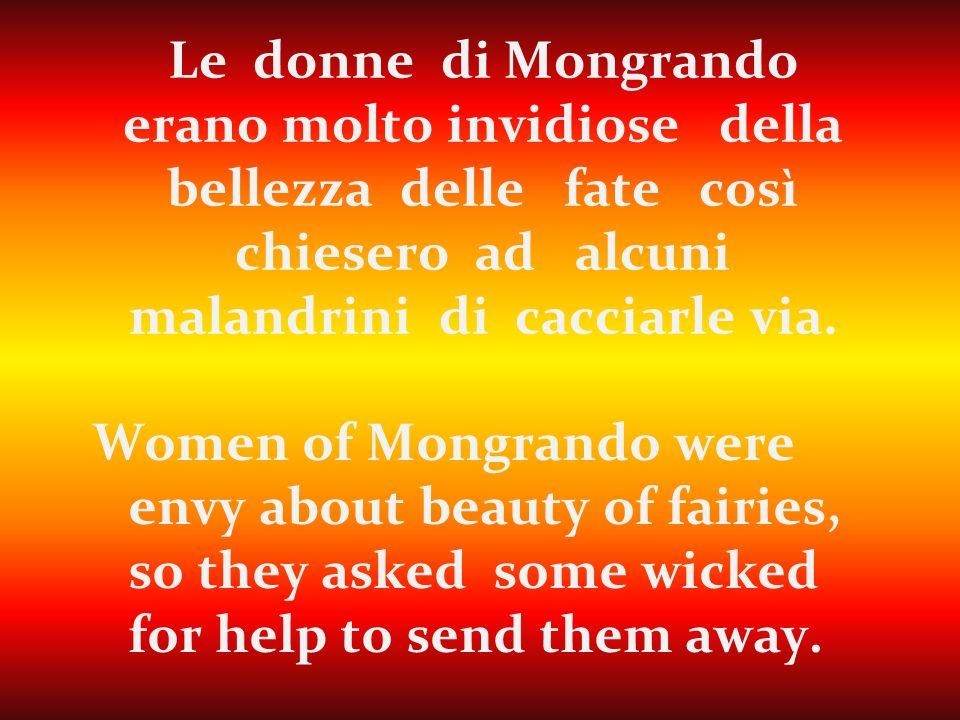 Le donne di Mongrando erano molto invidiose della bellezza delle fate così chiesero ad alcuni malandrini di cacciarle via.