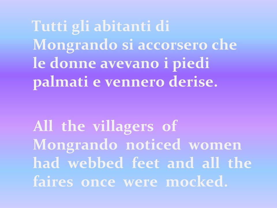 Tutti gli abitanti di Mongrando si accorsero che le donne avevano i piedi palmati e vennero derise.