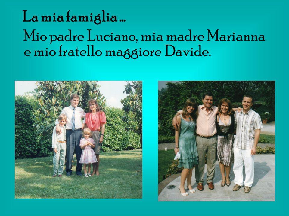La mia famiglia … Mio padre Luciano, mia madre Marianna e mio fratello maggiore Davide.