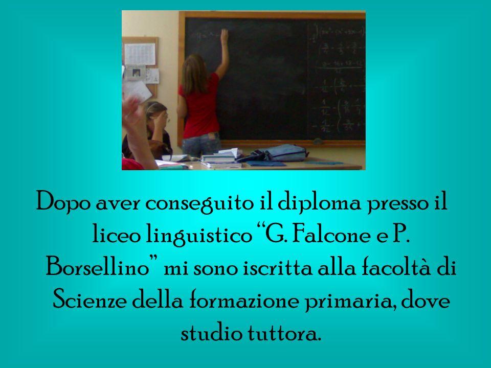 Dopo aver conseguito il diploma presso il liceo linguistico G. Falcone e P. Borsellino mi sono iscritta alla facoltà di Scienze della formazione prima