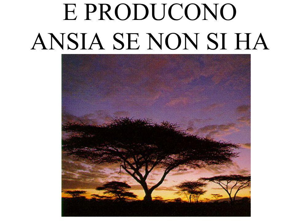 E PRODUCONO ANSIA SE NON SI HA