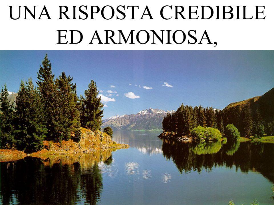 UNA RISPOSTA CREDIBILE ED ARMONIOSA,