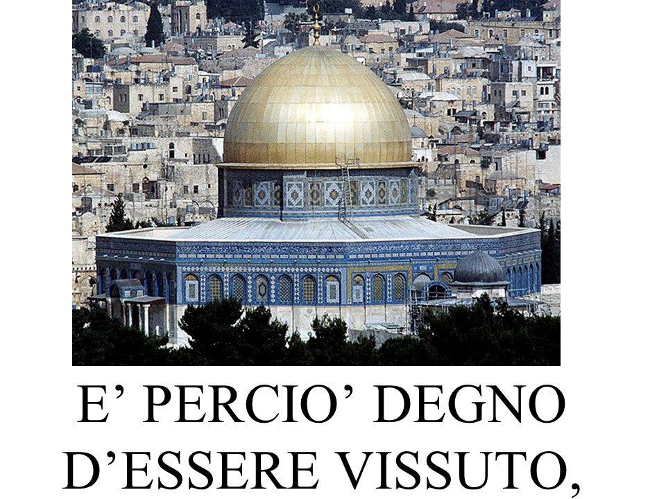 E PERCIO DEGNO DESSERE VISSUTO,