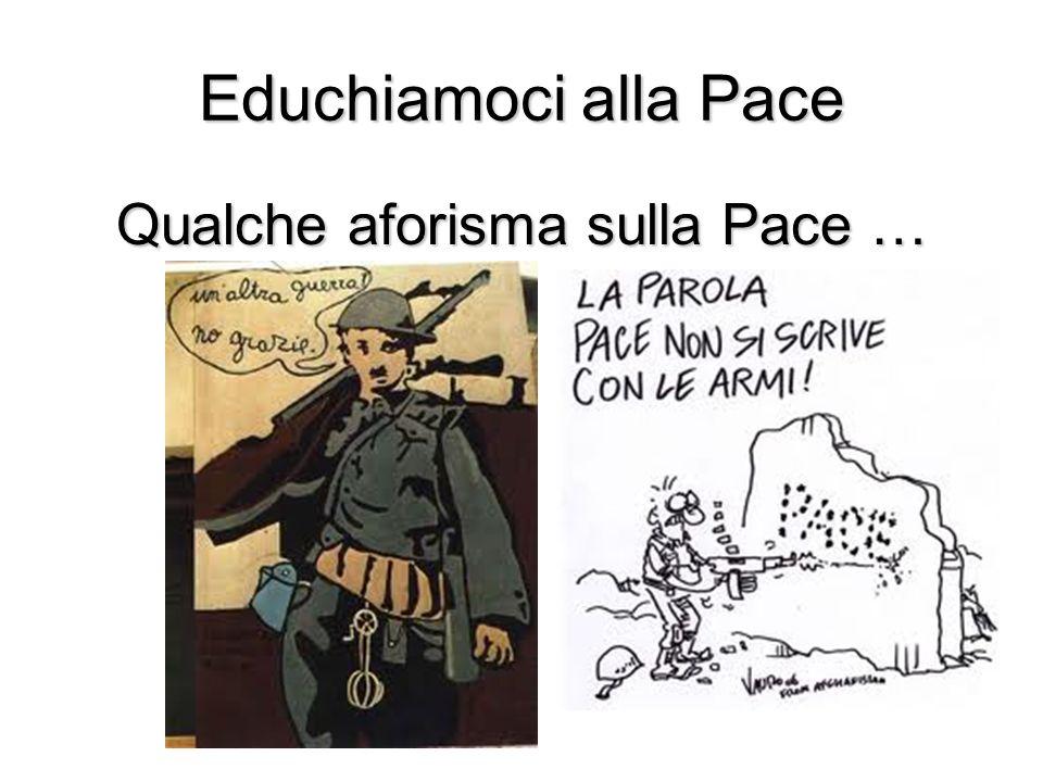 Educhiamoci alla Pace Qualche aforisma sulla Pace …